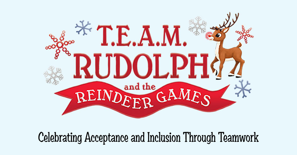 Team Rudolph and the Reindeer Games. Celebrating Acceptance and Inclusion Through Teamwork