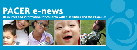 PACER e-news: Resources and information for children with disabilities and their families
