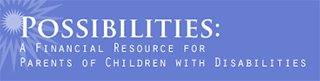 Possibilities: A Financial Resource for Parents of Children with Disabilities
